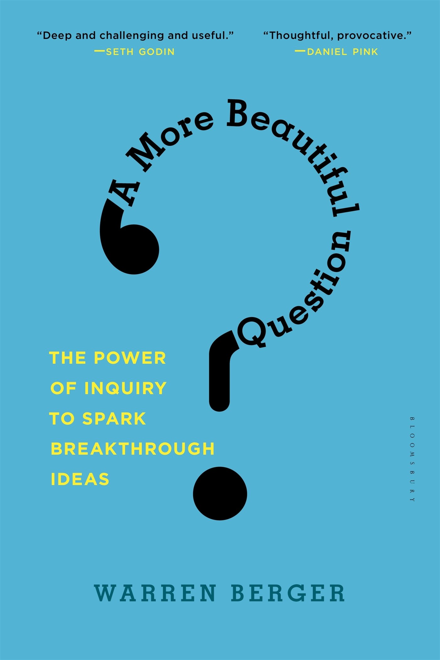 A More Beautiful Question: The Power of Inquiry to Spark ...