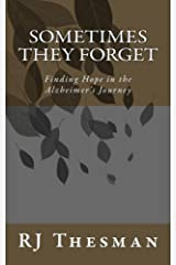 Sometimes They Forget: Finding Hope in the Alzheimer's Journey Kindle Edition
