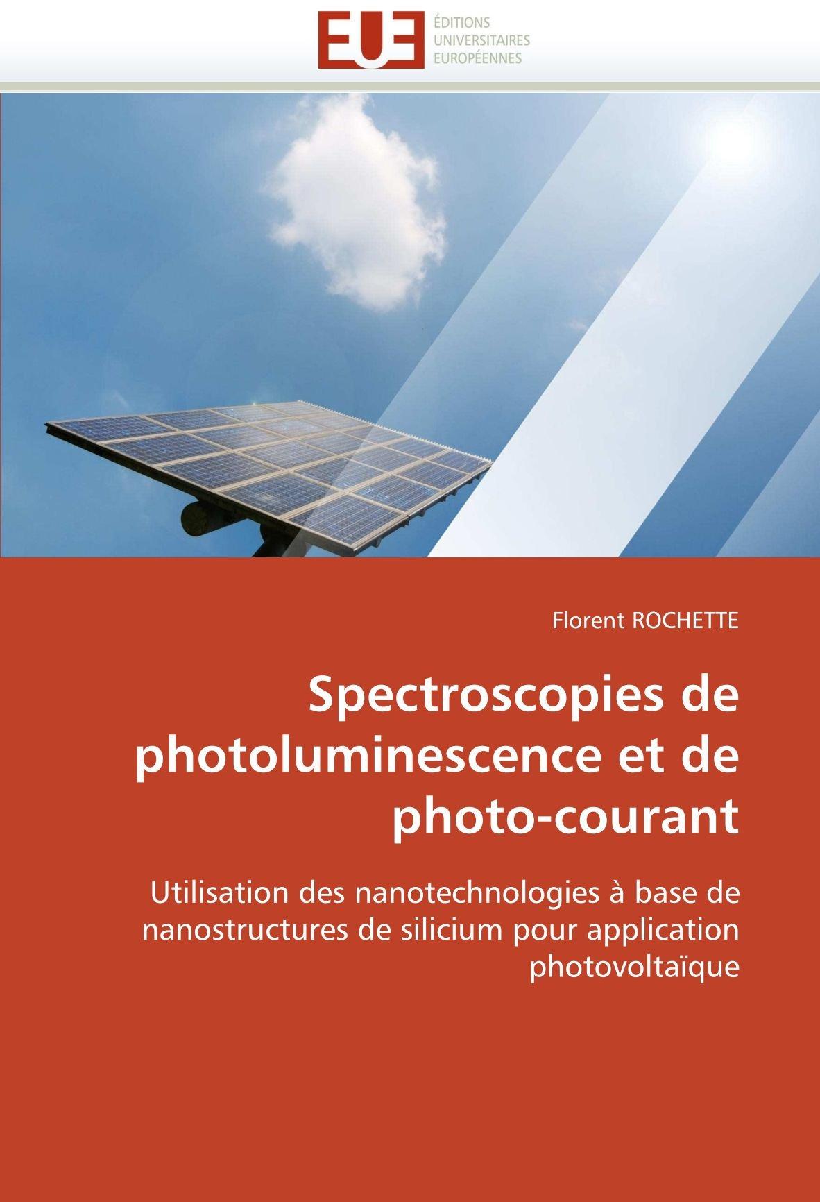 Spectroscopies de photoluminescence et de photo-courant: Utilisation des nanotechnologies à base de nanostructures de silicium pour application photovoltaïque (French Edition) ebook