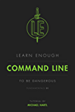 Learn Enough Command Line to Be Dangerous: A tutorial introduction to the Unix command line (Learn Enough Developer Fundamentals Book 1) (English Edition)