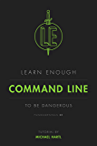 Learn Enough Command Line to Be Dangerous: A tutorial introduction to the Unix command line (Learn Enough Developer Fundamentals Book 1)