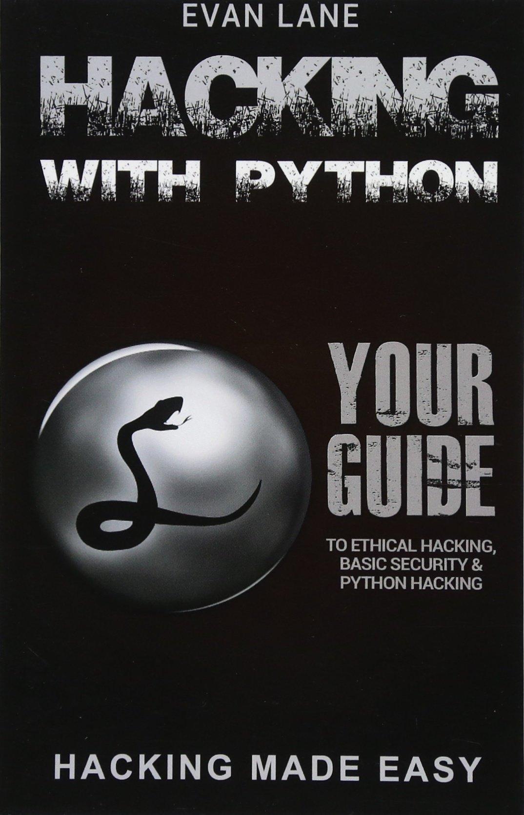 Hacking with Python: Beginner's Guide to Ethical Hacking, Basic Security,  Penetration Testing, and Python Hacking: Evan Lane: 9781544722191:  Amazon.com: ...