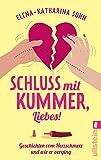 Schluss mit Kummer, Liebes!: Geschichten vom Herzschmerz und wie er verging
