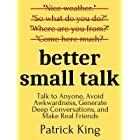 Better Small Talk: Talk to Anyone, Avoid Awkwardness, Generate Deep Conversations, and Make Real Friends (How to be More Lika