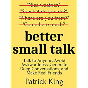 Better Small Talk: Talk to Anyone, Avoid Awkwardness, Generate Deep Conversations, and Make Real Friends (How to be More…