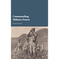 Commanding Military Power: Organizing for Victory and Defeat on the Battlefield