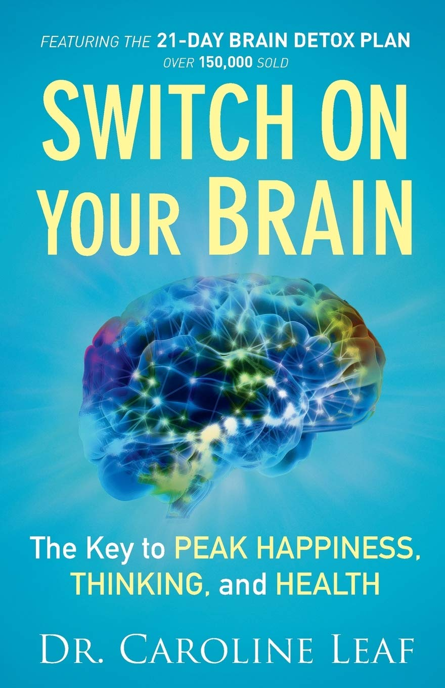 Switch On Your Brain: The Key to Peak Happiness, Thinking, and Health: Leaf,  Dr. Caroline: 9780801018398: Amazon.com: Books