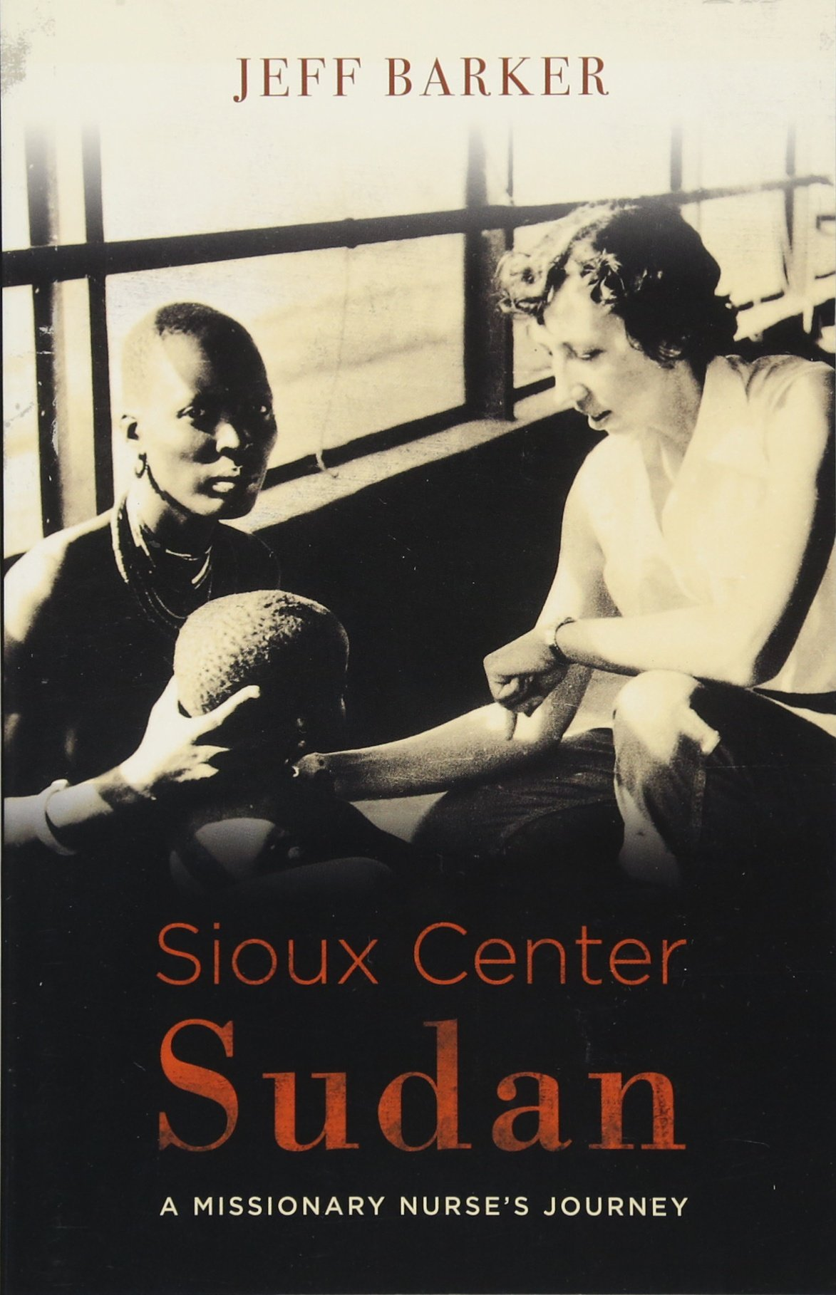 Sioux Center Sudan: A Missionary Nurseu0027s Journey: Jeff Allen Barker:  9781683070856: Amazon.com: Books