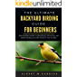 The Ultimate Backyard birding guide for beginners: The Complete Guide to Identifying, Attracting, and Understanding over…