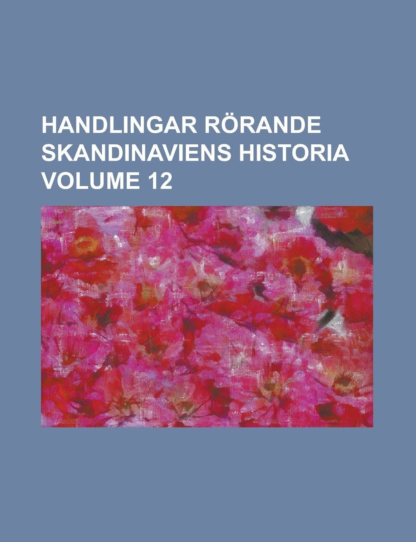 Read Online Handlingar rörande Skandinaviens historia Volume 12 PDF