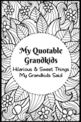 My Quotable Grandkids: Hilarious and Sweet Things My Grandkids Said: Grandparents' Record of Their Grandkids Funny and Sweet Quotes Paperback