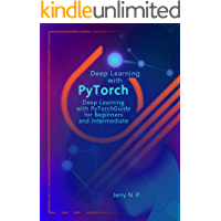 Deep Learning with PyTorch: Guide for Beginners and Intermediate