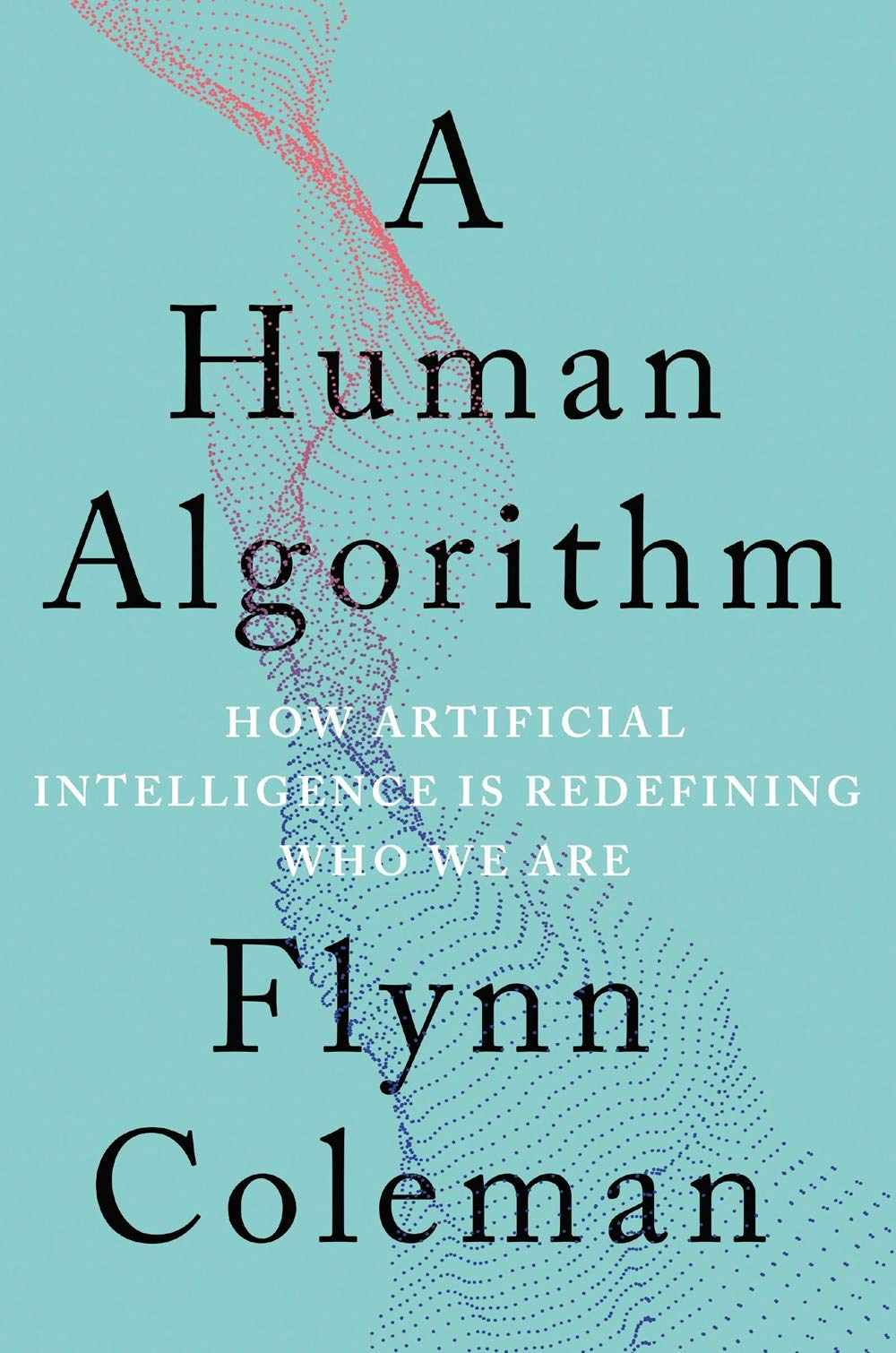 A Human Algorithm: How Artificial Intelligence Is Redefining Who We Are by Counterpoint
