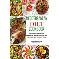 Mediterranean Diet Cookbook: The Complete Mediterranean Cookbook for Beginners with Easy and Flavorful Recipes for