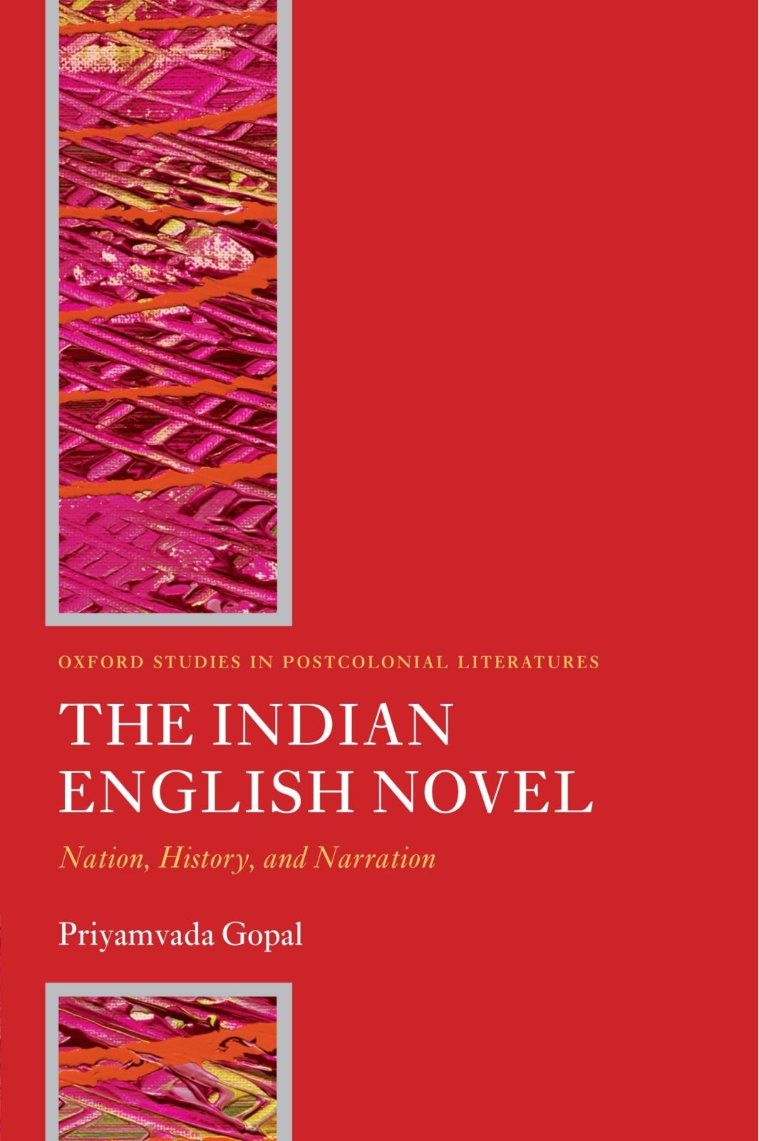 The Indian English Novel: Nation History and Narration (Oxford Studies in Postcolonial Literatures)