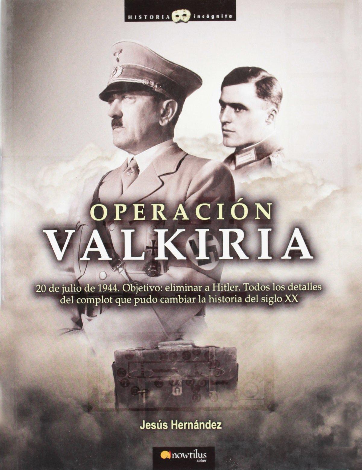 Download Operacion Valkiria/ Operation Valkyrie (Historia Incognita/ Mysterious History) (Spanish Edition) (Historia incognita / Unknown History) pdf epub
