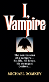 I, Vampire: The Confessions of a Vampire - His Life, His Loves, His Strangest Desires ... (Fawcett Gold Medal)