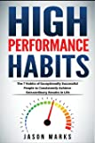High Performance Habits: The 7 Habits of Exceptionally Successful People to Consistently Achieve Extraordinary Results In Life (Small Habits & High Performance Habits Series) (Volume 5)