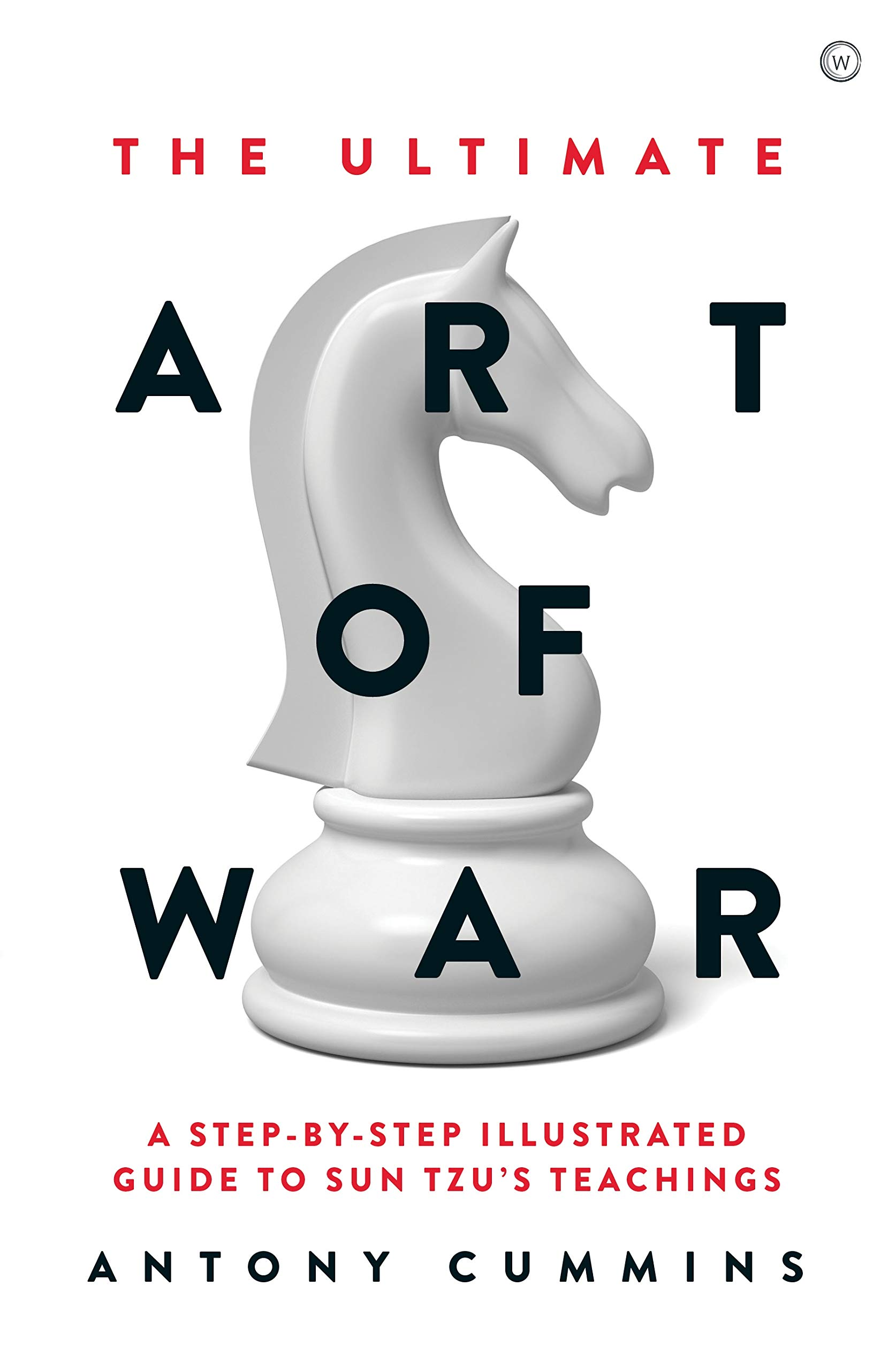 The Ultimate Art Of War  A Step By Step Illustrated Guide To Sun Tzu's Teachings