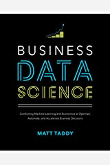 Business Data Science: Combining Machine Learning and Economics to Optimize, Automate, and Accelerate Business Decisions Kindle Edition