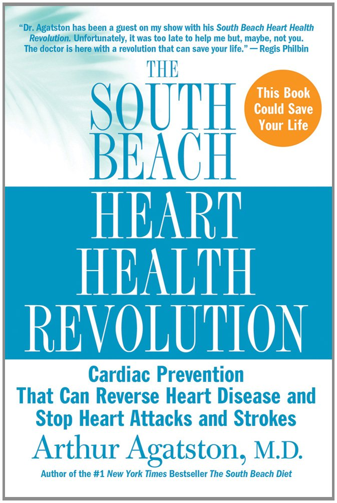 The South Beach Heart Health Revolution: Cardiac Prevention That Can Reverse Heart Disease and Stop Heart Attacks and Strokes (The South Beach Diet) ebook