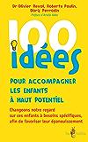 100 idées pour accompagner les enfants à haut potentiel: Changeons notre regard sur ces enfants à besoins spécifiques afin de favoriser leur épanouissement.