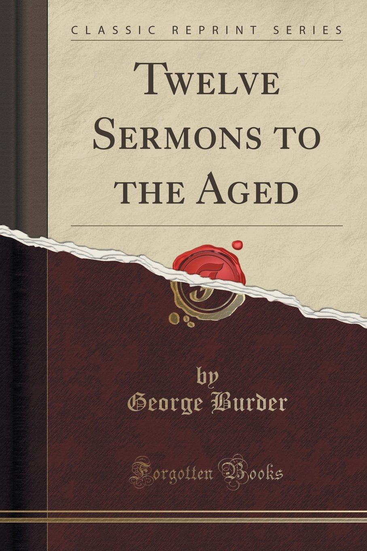 Twelve Sermons to the Aged (Classic Reprint) pdf
