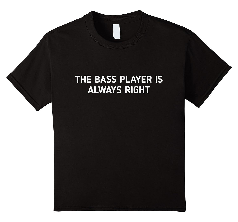 Bass Player Always Right Shirt-Awarplus