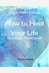 How to Heal Your Life on a Deep Heart Level, Large Print Edition: Become the person you crave to be! Paperback