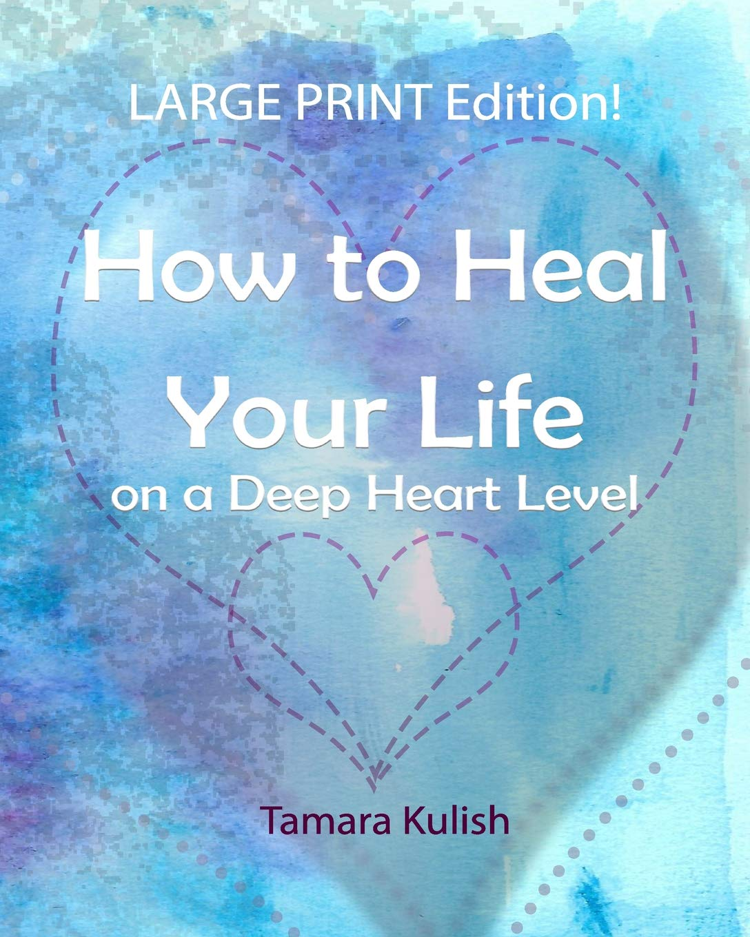 How to Heal Your Life on a Deep Heart Level, Large Print Edition: Become the person you crave to be! PDF