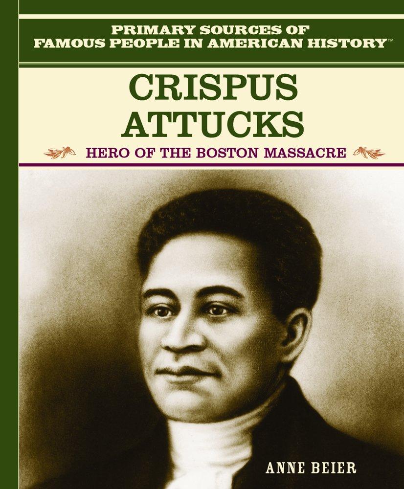 Read Online Crispus Attucks: Hero of the Boston Massacre (Famous People in American History) PDF