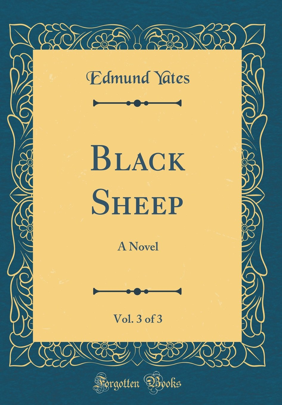 Read Online Black Sheep, Vol. 3 of 3: A Novel (Classic Reprint) PDF ePub ebook