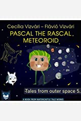 Pascal the Rascal Meteoroid (Tales from outer space Book 5) Kindle Edition