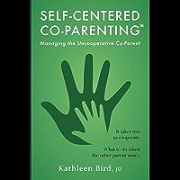 Self-Centered Co-Parenting: Managing the Uncooperative Co-Parent