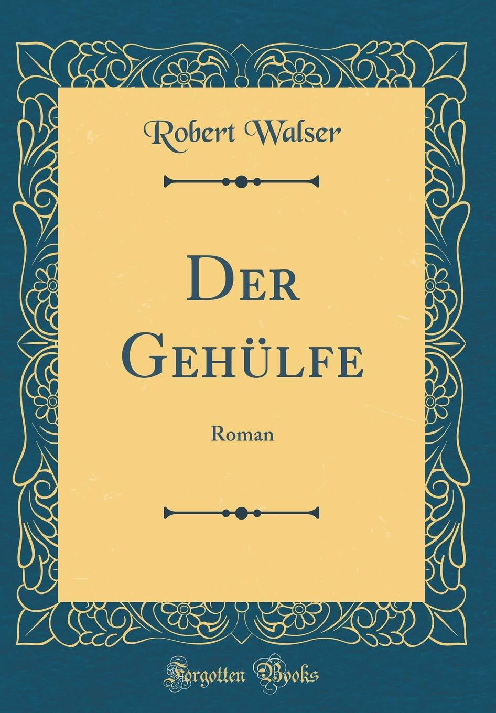 Der Gehülfe: Roman (Classic Reprint)