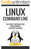 Linux: Linux Command Line, The Perfect Introduction You Wish You Knew 2.0 [Revised and Better Edition] (Unix, Linux, linux kemel, linnux command line, ... administration, linux device drivers,)