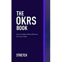 The OKRs Book: How To Make OKRs Effective For Your Team (English Edition)