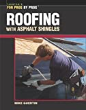 Roofing with Asphalt Shingles (For Pros By Pros)