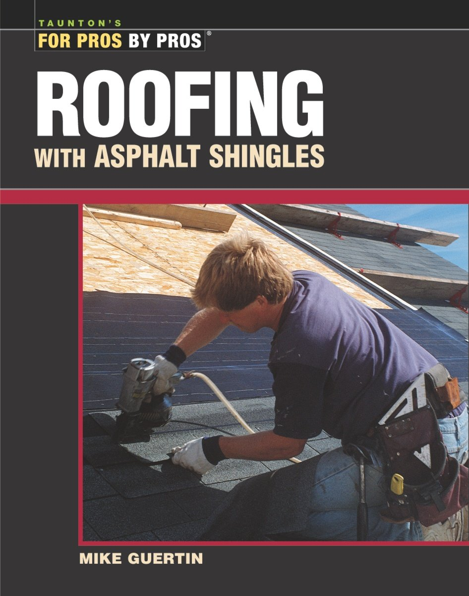 Roofing with Asphalt Shingles For Pros By Pros Mike Guertin – Roofing With Asphalt Shingles