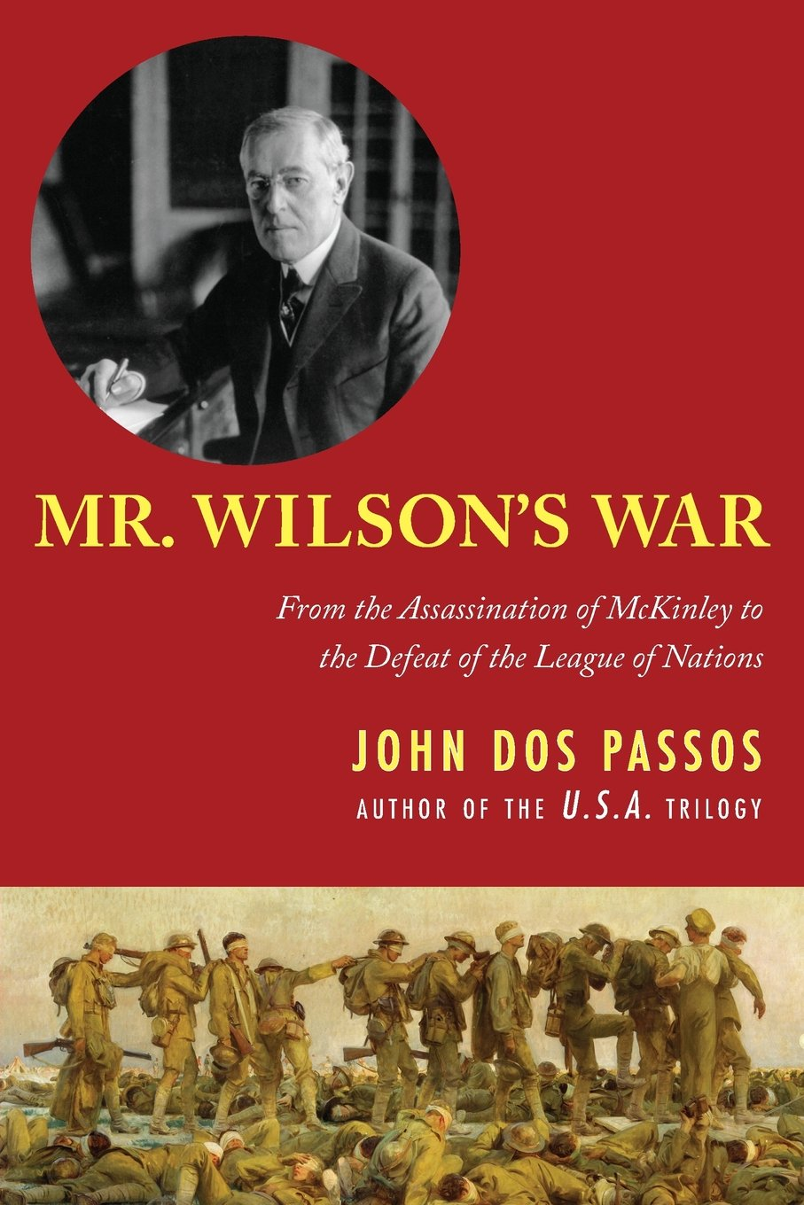 Read Online Mr. Wilson's War: From the Assassination of McKinley to the Defeat of the League of Nations ebook