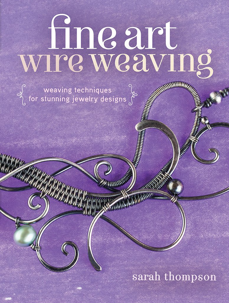 Fine Art Wire Weaving: Weaving Techniques for Stunning Jewelry Designs by Interweave
