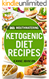 Top 365 Mouthwatering Ketogenic Diet Recipes: Desserts, Fat Bombs & Cookies, Egg, Bacon & Butter, Mug Cake, Cast Iron Skillet Recipes