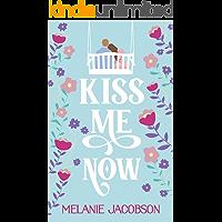 Kiss Me Now: A Romantic Comedy