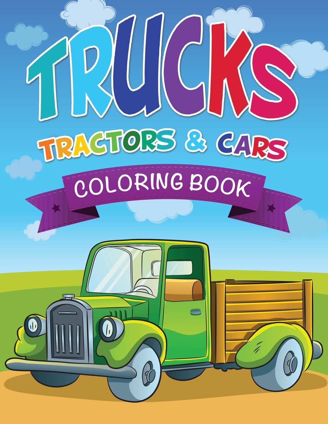 Coloring pictures of cars truck tractors - Trucks Tractors Cars Coloring Book Speedy Publishing Llc 9781632873972 Amazon Com Books