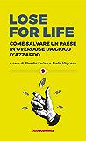 Lose for life: Come salvare un paese in overdose da gioco d'azzardo (Saggio)