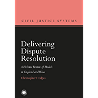 Delivering Dispute Resolution: A Holistic Review of Models in England and Wales (Civil Justice Systems) (English Edition)