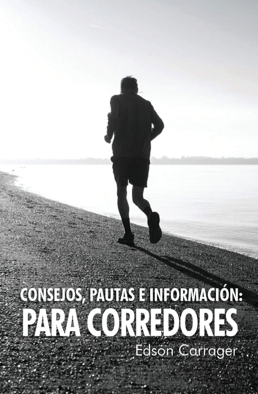 Consejos, Pautas e Informacion: PARA CORREDORES (Spanish Edition): Edson Carrager James: 9781543145564: Amazon.com: Books