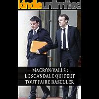 Macron/Valls : Le Scandale qui peut tout faire Basculer (Politique, Enquête, Censure, Élections) (French Edition)
