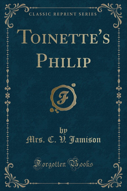 Read Online Toinette's Philip (Classic Reprint) ebook