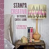 Stampa creativa su tessuto, carta e legno